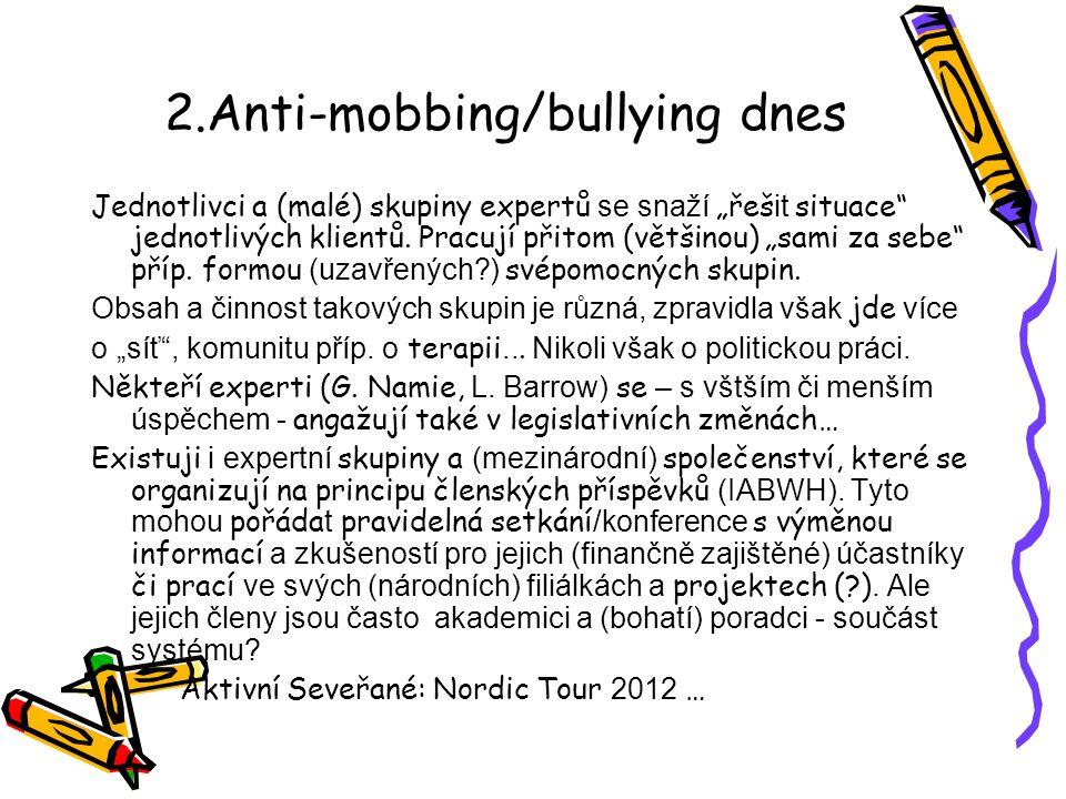 """2.Anti-mobbing/bullying dnes Jednotlivci a (malé) skupiny expertů se snaží """"řeš it situace"""" jednotlivých klientů. Pracují přitom (většinou) """"sami za s"""