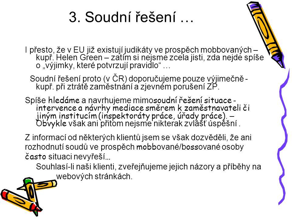 3. Soudní řešení … I přesto, že v EU již existují judikáty ve prospěch mobbovaných – kupř. Helen Green – zatím si nejsme zcela jisti, zda nejde spíše