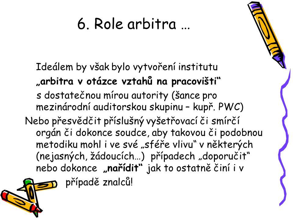 """6. Role arbitra … Ideálem by však bylo vytvoření institutu """"arbitra v otázce vztahů na pracovišti"""" s dostatečnou mírou autority (šance pro mezinárodní"""