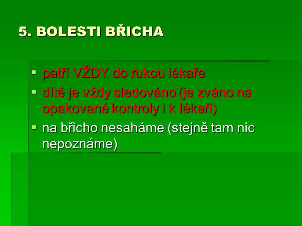 5.BOLESTI BŘICHA A.Zvracení  (dietní chyba)  ledová tekutina  coca-cola.