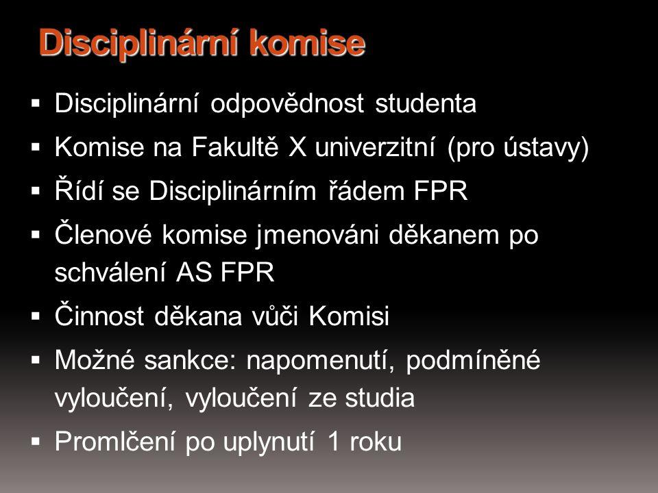 Disciplinární komise  Disciplinární odpovědnost studenta  Komise na Fakultě X univerzitní (pro ústavy)  Řídí se Disciplinárním řádem FPR  Členové