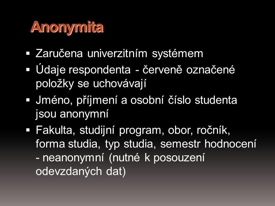 Anonymita  Zaručena univerzitním systémem  Údaje respondenta - červeně označené položky se uchovávají  Jméno, příjmení a osobní číslo studenta jsou