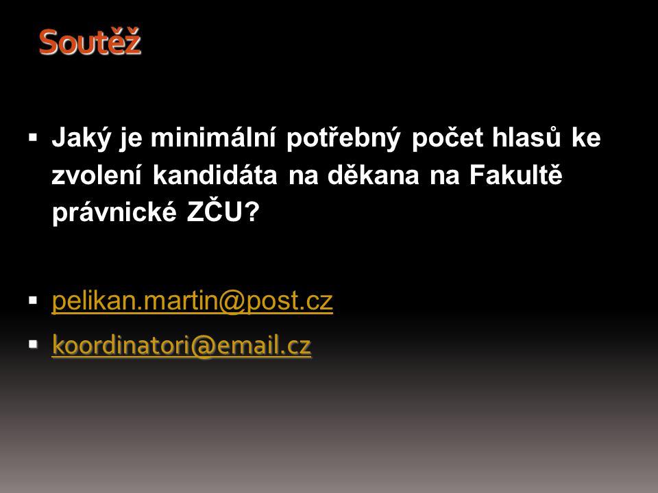 Soutěž  Jaký je minimální potřebný počet hlasů ke zvolení kandidáta na děkana na Fakultě právnické ZČU?  pelikan.martin@post.cz pelikan.martin@post.