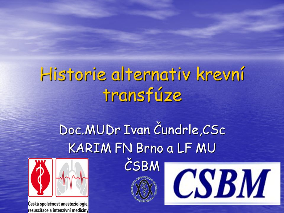 Historie alternativ krevní transfúze Doc.MUDr Ivan Čundrle,CSc KARIM FN Brno a LF MU ČSBM
