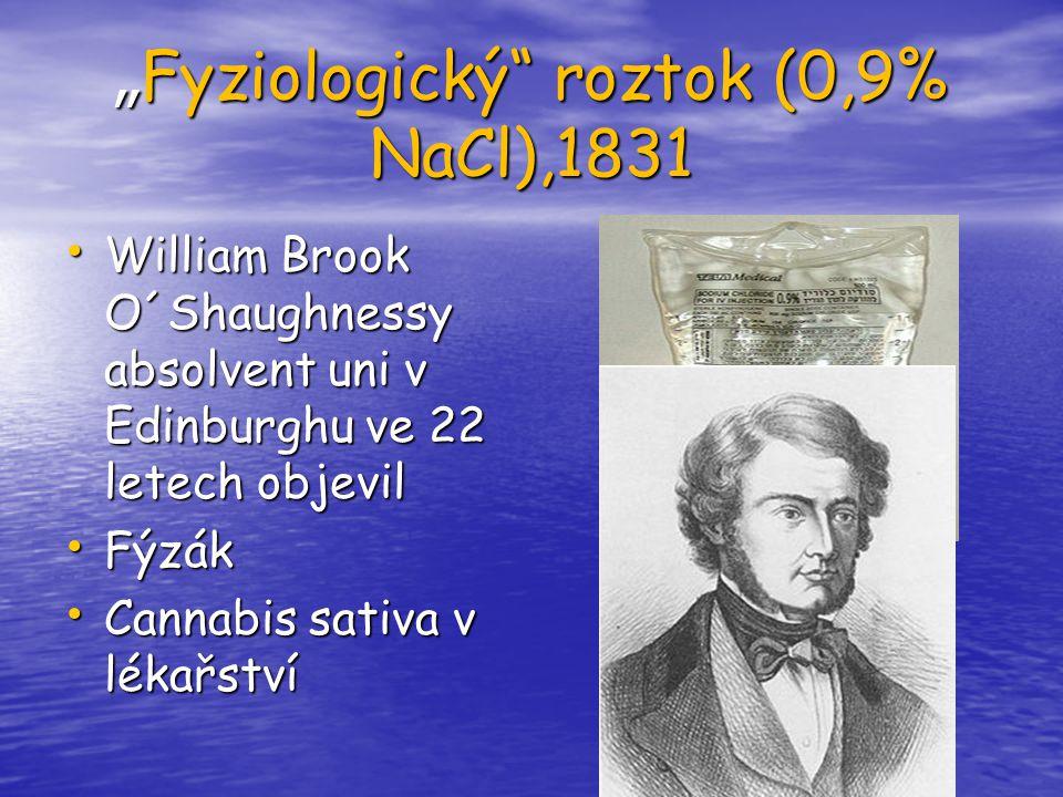 """"""" Fyziologický"""" roztok (0,9% NaCl),1831 William Brook O´Shaughnessy absolvent uni v Edinburghu ve 22 letech objevil William Brook O´Shaughnessy absolv"""