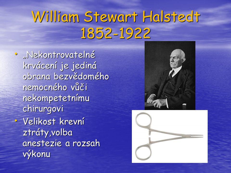 """William Stewart Halstedt 1852-1922 """"Nekontrovatelné krvácení je jediná obrana bezvědomého nemocného vůči nekompetetnímu chirurgovi """"Nekontrovatelné kr"""