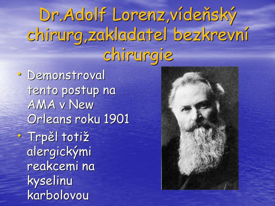 Dr.Adolf Lorenz,vídeňský chirurg,zakladatel bezkrevní chirurgie Demonstroval tento postup na AMA v New Orleans roku 1901 Demonstroval tento postup na