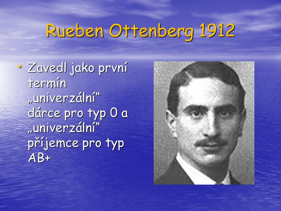 """Rueben Ottenberg 1912 Zavedl jako první termín """"univerzální"""" dárce pro typ 0 a """"univerzální"""" příjemce pro typ AB+ Zavedl jako první termín """"univerzáln"""