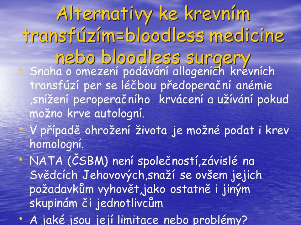 Alternativy ke krevním transfúzím=bloodless medicine nebo bloodless surgery Snaha o omezení podávání allogeních krevních transfúzí per se léčbou předo