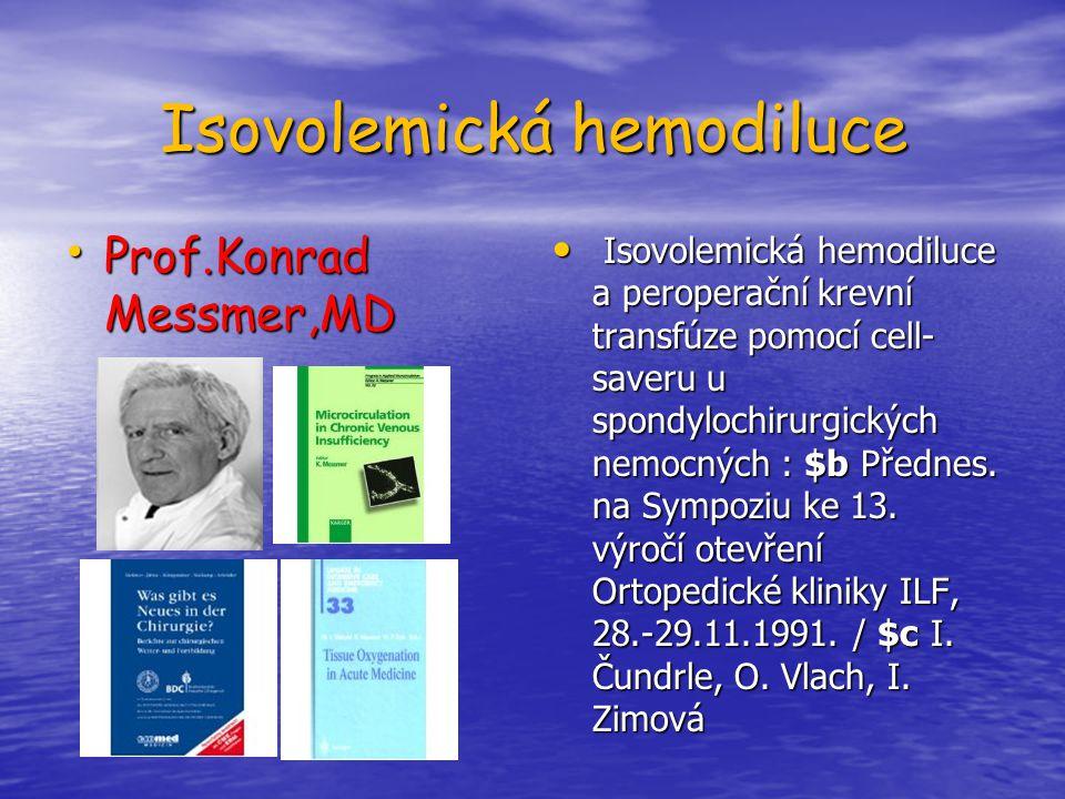 Isovolemická hemodiluce Prof.Konrad Messmer,MD Prof.Konrad Messmer,MD Isovolemická hemodiluce a peroperační krevní transfúze pomocí cell- saveru u spo