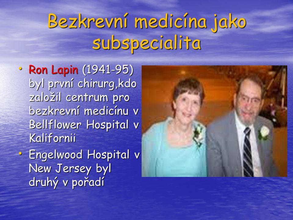 Bezkrevní medicína jako subspecialita Ron Lapin (1941-95) byl první chirurg,kdo založil centrum pro bezkrevní medicínu v Bellflower Hospital v Kalifor