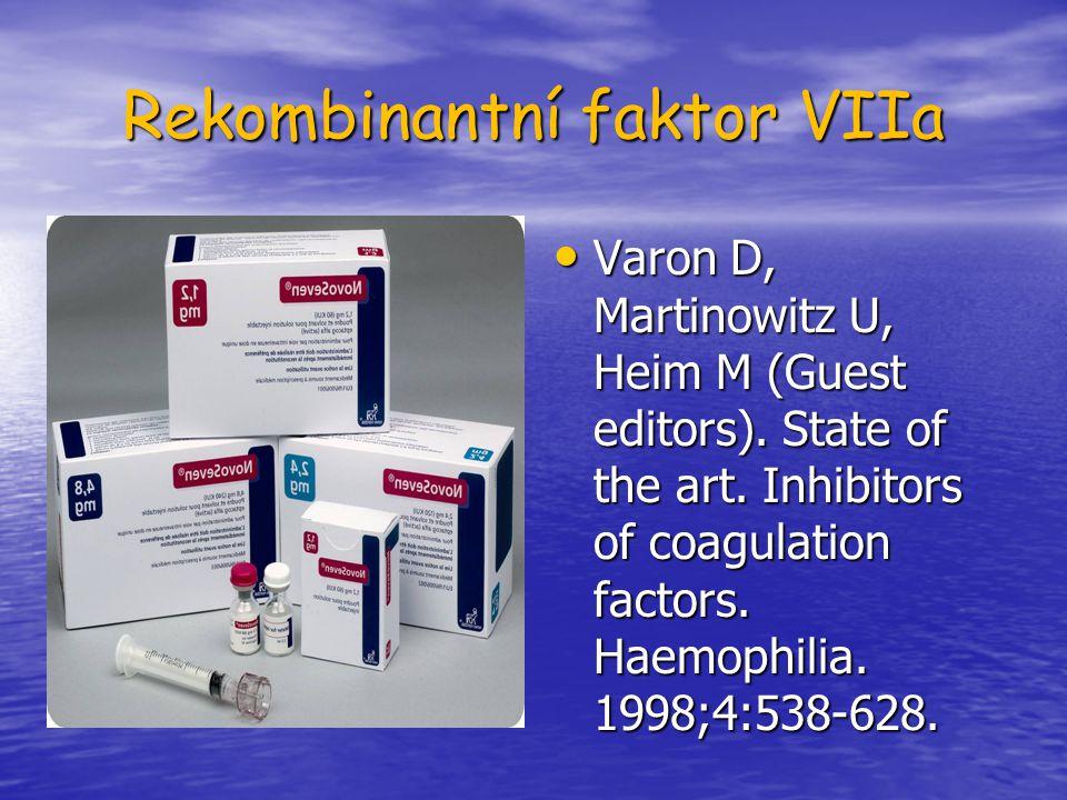 Rekombinantní faktor VIIa Varon D, Martinowitz U, Heim M (Guest editors). State of the art. Inhibitors of coagulation factors. Haemophilia. 1998;4:538