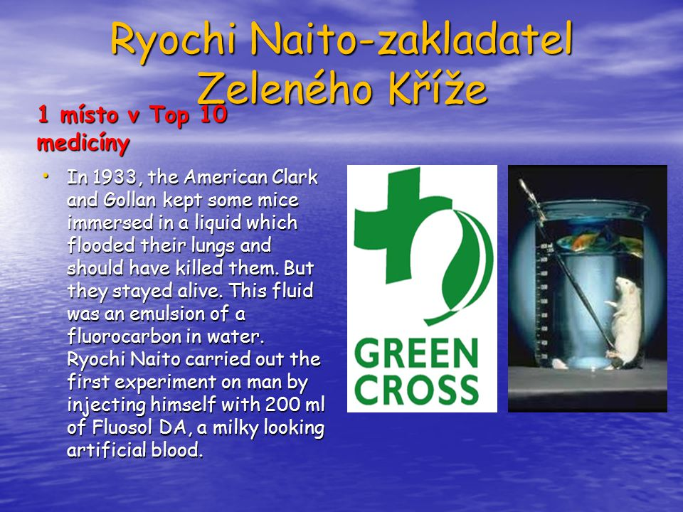 Ryochi Naito-zakladatel Zeleného Kříže 1 místo v Top 10 medicíny In 1933, the American Clark and Gollan kept some mice immersed in a liquid which floo