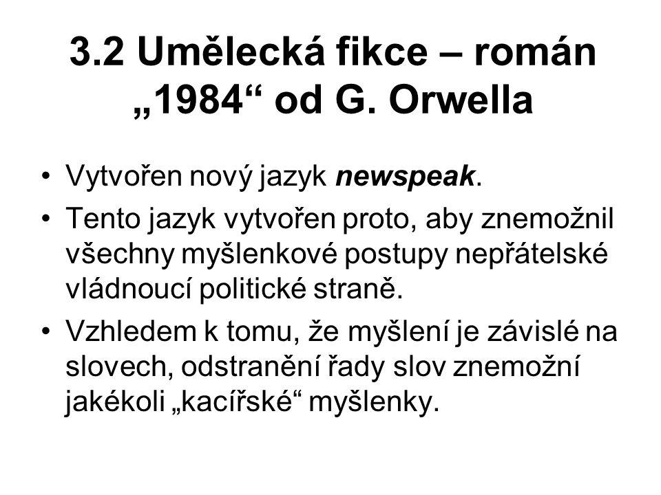 """3.2 Umělecká fikce – román """"1984 od G.Orwella Vytvořen nový jazyk newspeak."""