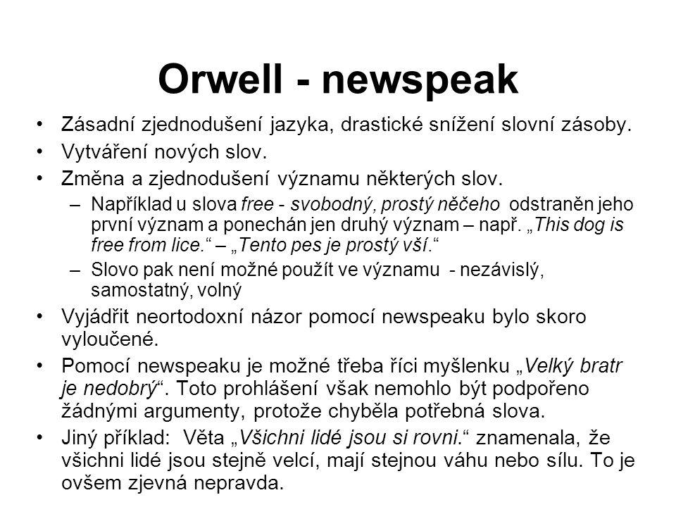 Orwell - newspeak Zásadní zjednodušení jazyka, drastické snížení slovní zásoby.