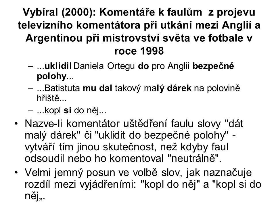 Vybíral (2000): Komentáře k faulům z projevu televizního komentátora při utkání mezi Anglií a Argentinou při mistrovství světa ve fotbale v roce 1998 –...uklidil Daniela Ortegu do pro Anglii bezpečné polohy...