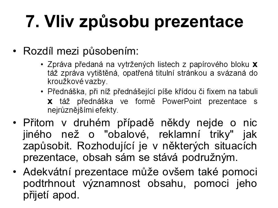 7. Vliv způsobu prezentace Rozdíl mezi působením: Zpráva předaná na vytržených listech z papírového bloku x táž zpráva vytištěná, opatřená titulní str