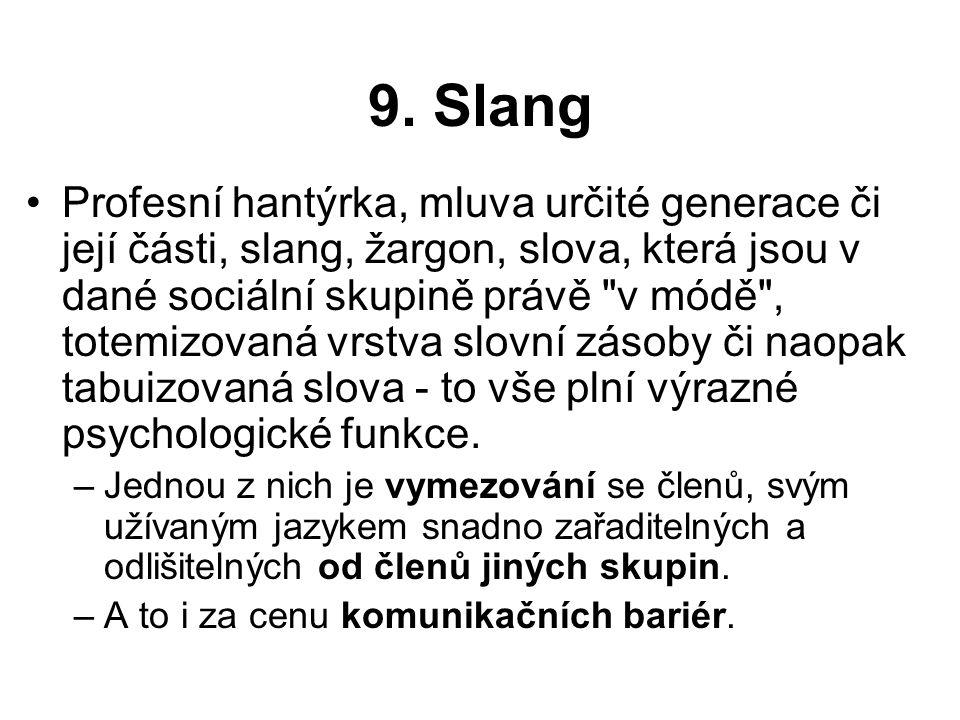 9. Slang Profesní hantýrka, mluva určité generace či její části, slang, žargon, slova, která jsou v dané sociální skupině právě