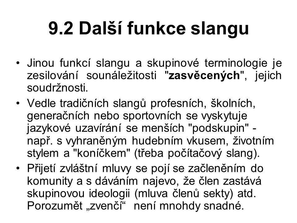 9.2 Další funkce slangu Jinou funkcí slangu a skupinové terminologie je zesilování sounáležitosti zasvěcených , jejich soudržnosti.