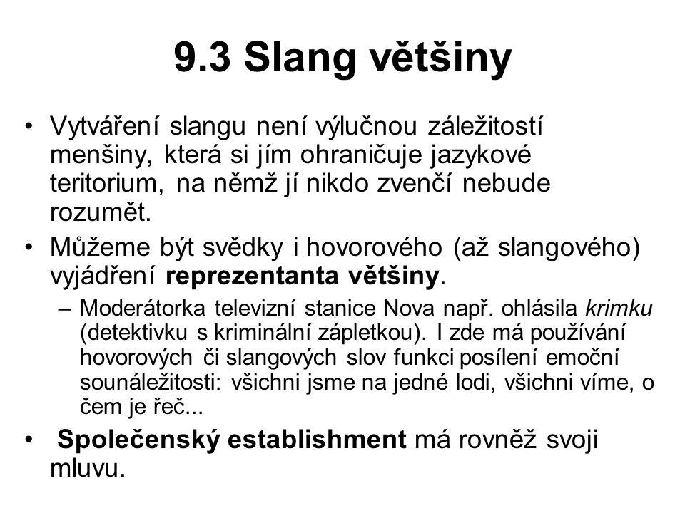 9.3 Slang většiny Vytváření slangu není výlučnou záležitostí menšiny, která si jím ohraničuje jazykové teritorium, na němž jí nikdo zvenčí nebude rozumět.