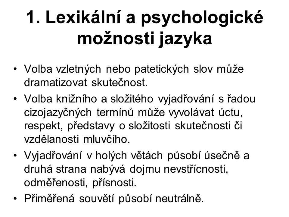 1. Lexikální a psychologické možnosti jazyka Volba vzletných nebo patetických slov může dramatizovat skutečnost. Volba knižního a složitého vyjadřován
