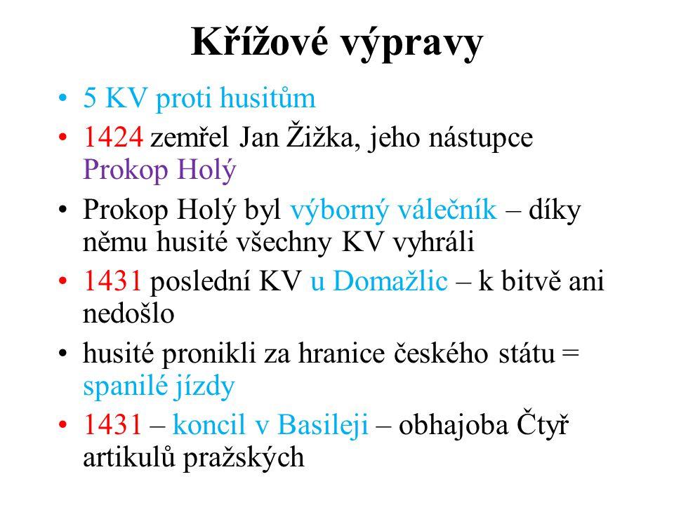 Křížové výpravy 5 KV proti husitům 1424 zemřel Jan Žižka, jeho nástupce Prokop Holý Prokop Holý byl výborný válečník – díky němu husité všechny KV vyh