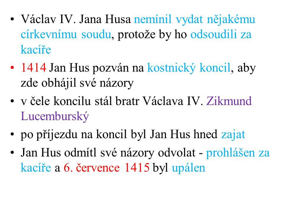 Václav IV. Jana Husa nemínil vydat nějakému církevnímu soudu, protože by ho odsoudili za kacíře 1414 Jan Hus pozván na kostnický koncil, aby zde obháj