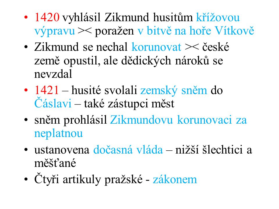 Křížové výpravy 5 KV proti husitům 1424 zemřel Jan Žižka, jeho nástupce Prokop Holý Prokop Holý byl výborný válečník – díky němu husité všechny KV vyhráli 1431 poslední KV u Domažlic – k bitvě ani nedošlo husité pronikli za hranice českého státu = spanilé jízdy 1431 – koncil v Basileji – obhajoba Čtyř artikulů pražských