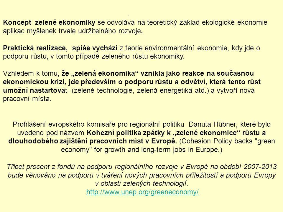 . Koncept zelené ekonomiky se odvolává na teoretický základ ekologické ekonomie aplikac myšlenek trvale udržitelného rozvoje. Praktická realizace, spí