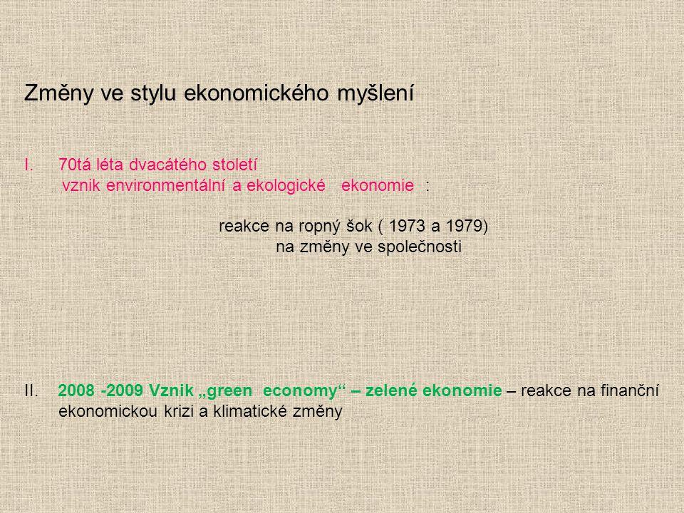 Změny ve stylu ekonomického myšlení I.70tá léta dvacátého století vznik environmentální a ekologické ekonomie : reakce na ropný šok ( 1973 a 1979) na
