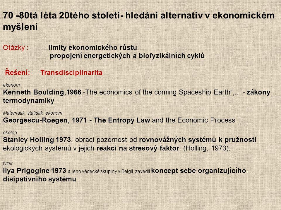 70 -80tá léta 20tého století- hledání alternativ v ekonomickém myšlení Otázky : limity ekonomického růstu propojení energetických a biofyzikálních cyk