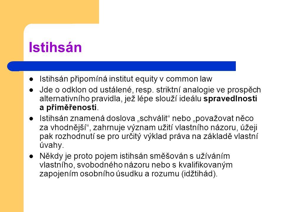 Istihsán Istihsán připomíná institut equity v common law Jde o odklon od ustálené, resp.
