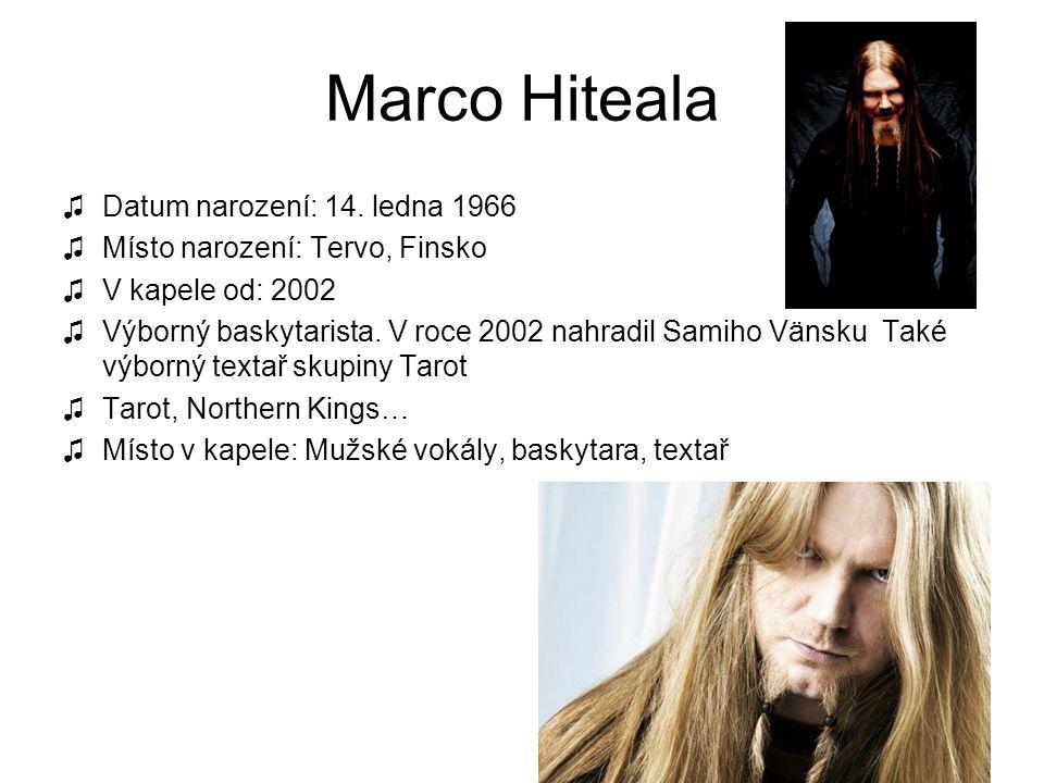 Marco Hiteala ♫Datum narození: 14. ledna 1966 ♫Místo narození: Tervo, Finsko ♫V kapele od: 2002 ♫Výborný baskytarista. V roce 2002 nahradil Samiho Vän