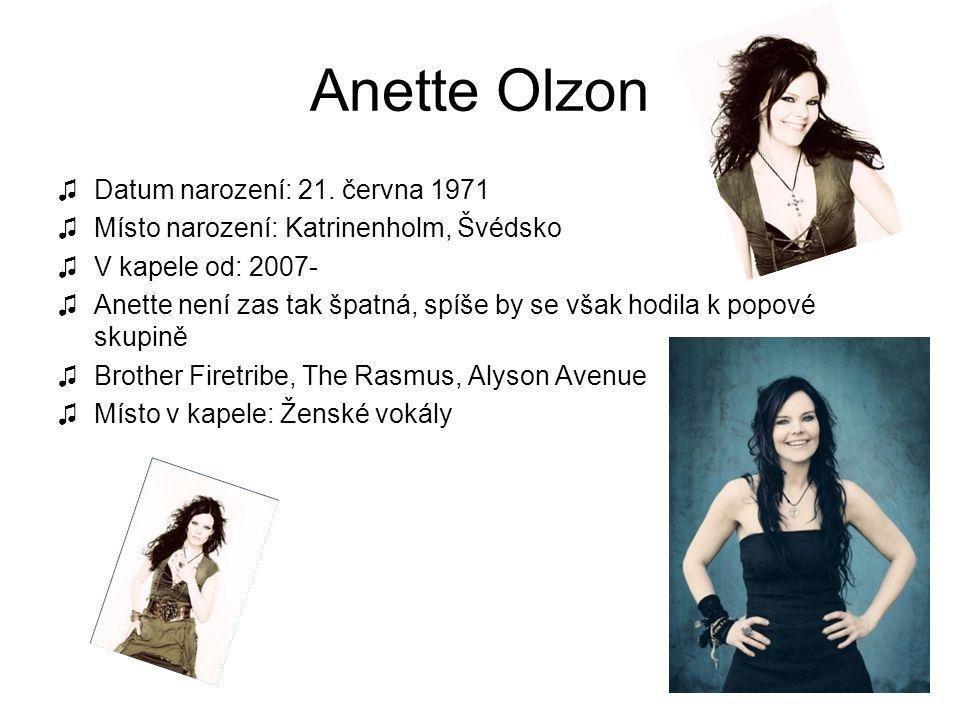 Anette Olzon ♫Datum narození: 21. června 1971 ♫Místo narození: Katrinenholm, Švédsko ♫V kapele od: 2007- ♫Anette není zas tak špatná, spíše by se však