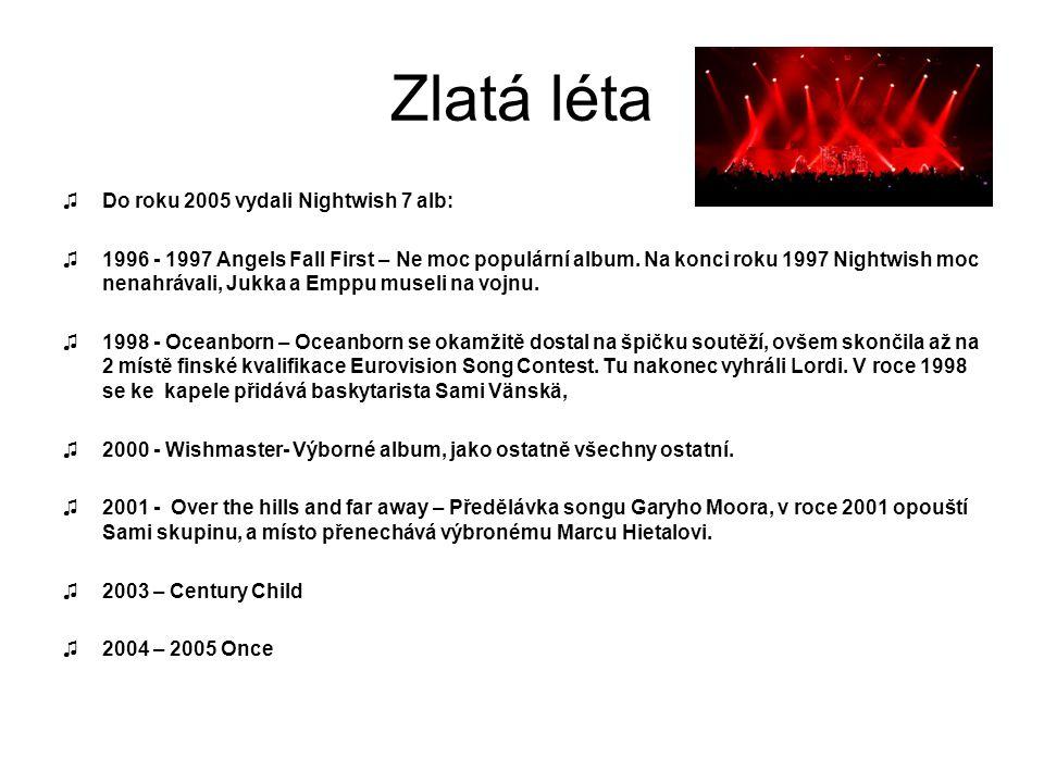 Zlatá léta ♫Do roku 2005 vydali Nightwish 7 alb: ♫1996 - 1997 Angels Fall First – Ne moc populární album. Na konci roku 1997 Nightwish moc nenahrávali