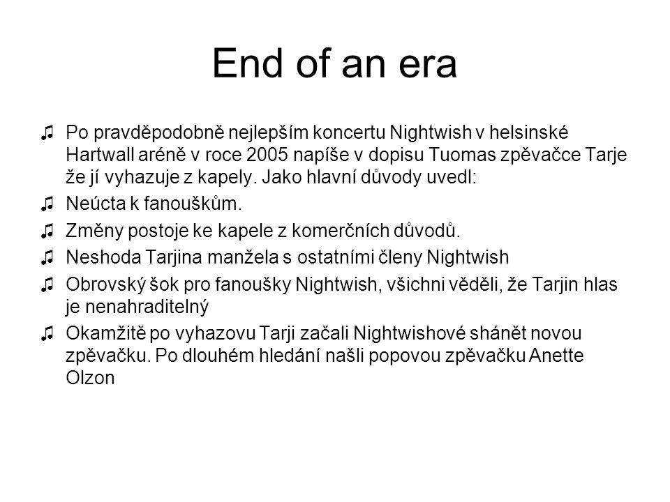 End of an era ♫Po pravděpodobně nejlepším koncertu Nightwish v helsinské Hartwall aréně v roce 2005 napíše v dopisu Tuomas zpěvačce Tarje že jí vyhazu