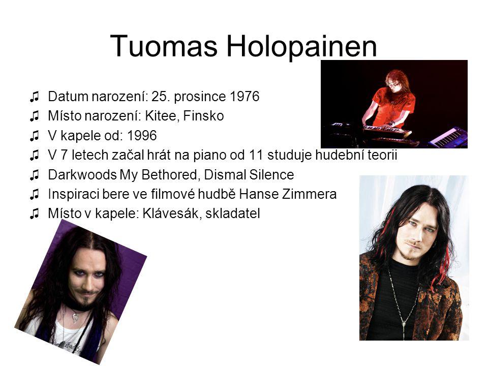 Tuomas Holopainen ♫Datum narození: 25. prosince 1976 ♫Místo narození: Kitee, Finsko ♫V kapele od: 1996 ♫V 7 letech začal hrát na piano od 11 studuje h
