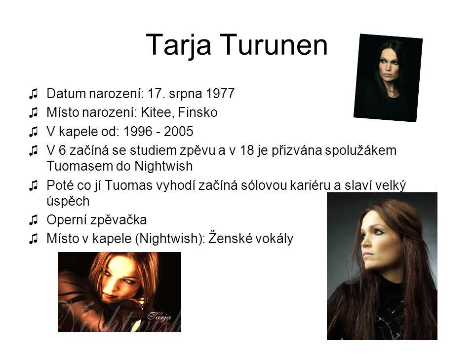Tarja Turunen ♫Datum narození: 17. srpna 1977 ♫Místo narození: Kitee, Finsko ♫V kapele od: 1996 - 2005 ♫V 6 začíná se studiem zpěvu a v 18 je přizvána