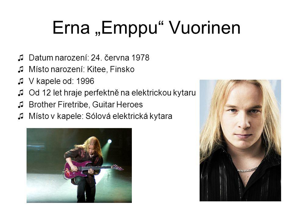 """Erna """"Emppu"""" Vuorinen ♫Datum narození: 24. června 1978 ♫Místo narození: Kitee, Finsko ♫V kapele od: 1996 ♫Od 12 let hraje perfektně na elektrickou kyt"""