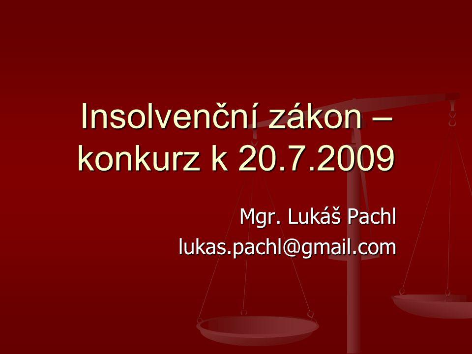 Insolvenční zákon – konkurz k 20.7.2009 Mgr. Lukáš Pachl lukas.pachl@gmail.com