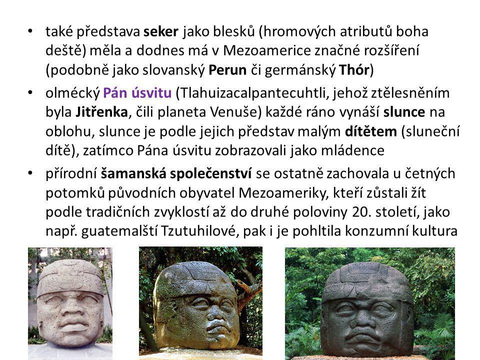 také představa seker jako blesků (hromových atributů boha deště) měla a dodnes má v Mezoamerice značné rozšíření (podobně jako slovanský Perun či germ