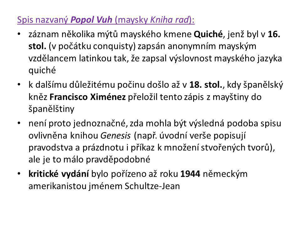 Spis nazvaný Popol Vuh (maysky Kniha rad): záznam několika mýtů mayského kmene Quiché, jenž byl v 16. stol. (v počátku conquisty) zapsán anonymním may