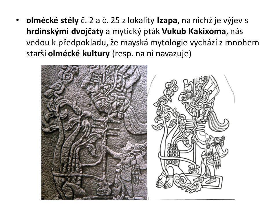 olmécké stély č. 2 a č. 25 z lokality Izapa, na nichž je výjev s hrdinskými dvojčaty a mytický pták Vukub Kakixoma, nás vedou k předpokladu, že mayská