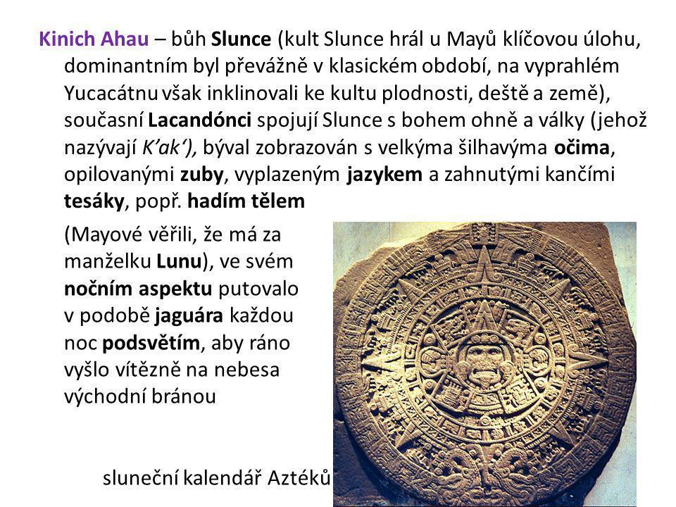 Kinich Ahau – bůh Slunce (kult Slunce hrál u Mayů klíčovou úlohu, dominantním byl převážně v klasickém období, na vyprahlém Yucacátnu však inklinovali