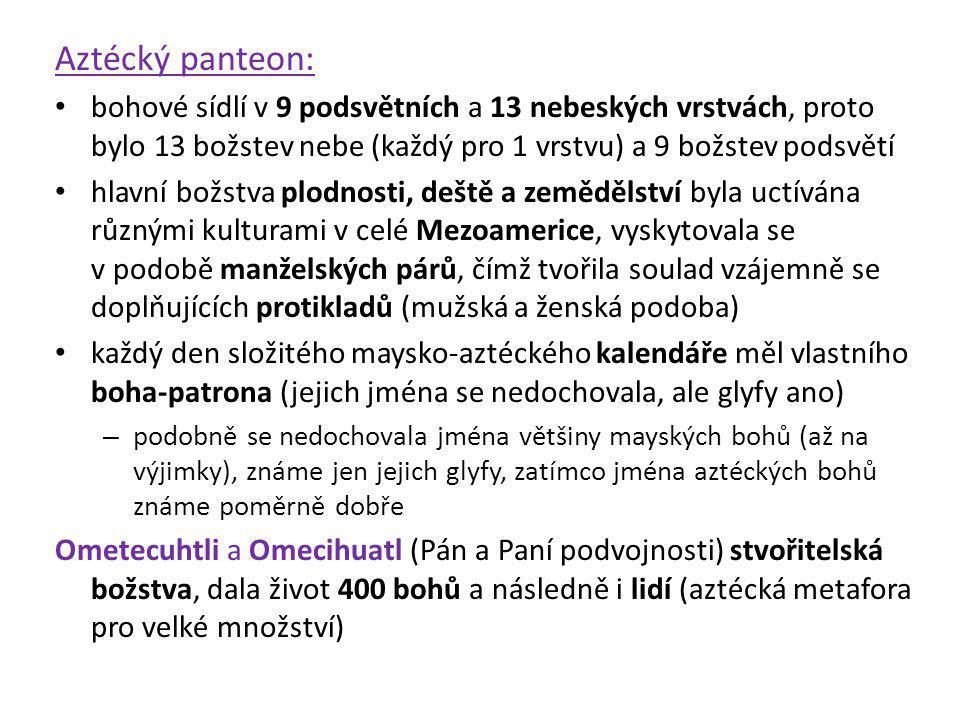 Aztécký panteon: bohové sídlí v 9 podsvětních a 13 nebeských vrstvách, proto bylo 13 božstev nebe (každý pro 1 vrstvu) a 9 božstev podsvětí hlavní bož