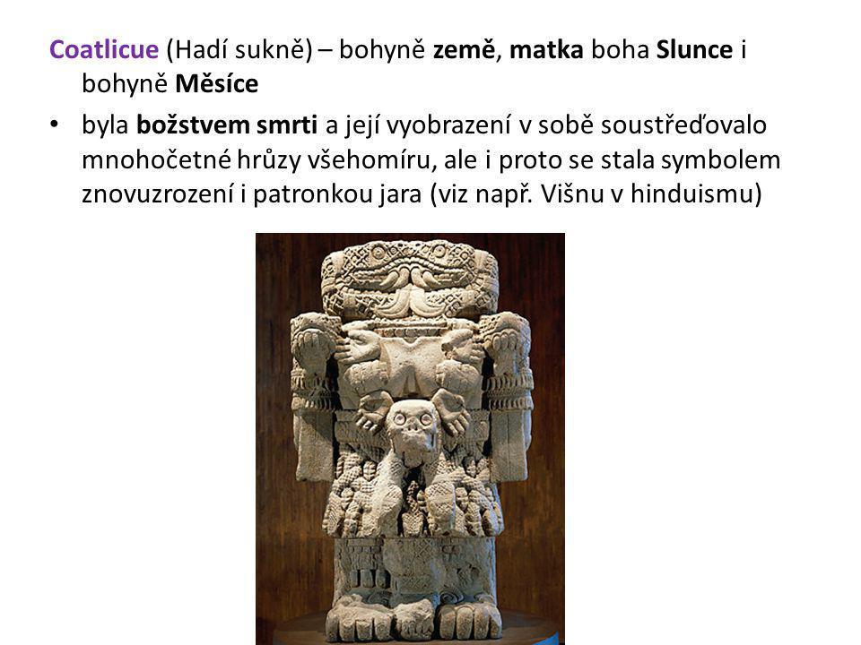 Coatlicue (Hadí sukně) – bohyně země, matka boha Slunce i bohyně Měsíce byla božstvem smrti a její vyobrazení v sobě soustřeďovalo mnohočetné hrůzy vš
