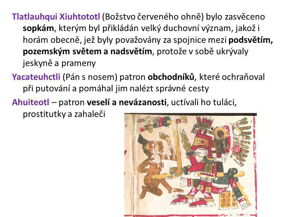 Tlatlauhqui Xiuhtototl (Božstvo červeného ohně) bylo zasvěceno sopkám, kterým byl přikládán velký duchovní význam, jakož i horám obecně, jež byly pova