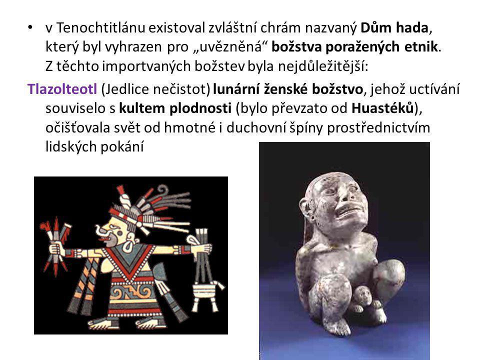 """v Tenochtitlánu existoval zvláštní chrám nazvaný Dům hada, který byl vyhrazen pro """"uvězněná"""" božstva poražených etnik. Z těchto importvaných božstev b"""