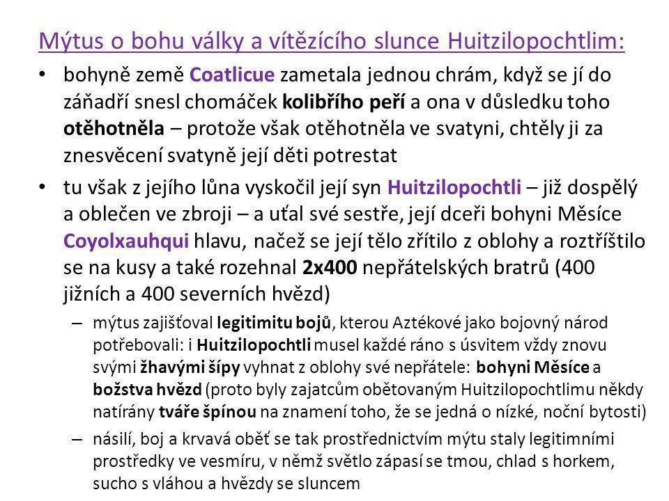 Mýtus o bohu války a vítězícího slunce Huitzilopochtlim: bohyně země Coatlicue zametala jednou chrám, když se jí do záňadří snesl chomáček kolibřího p
