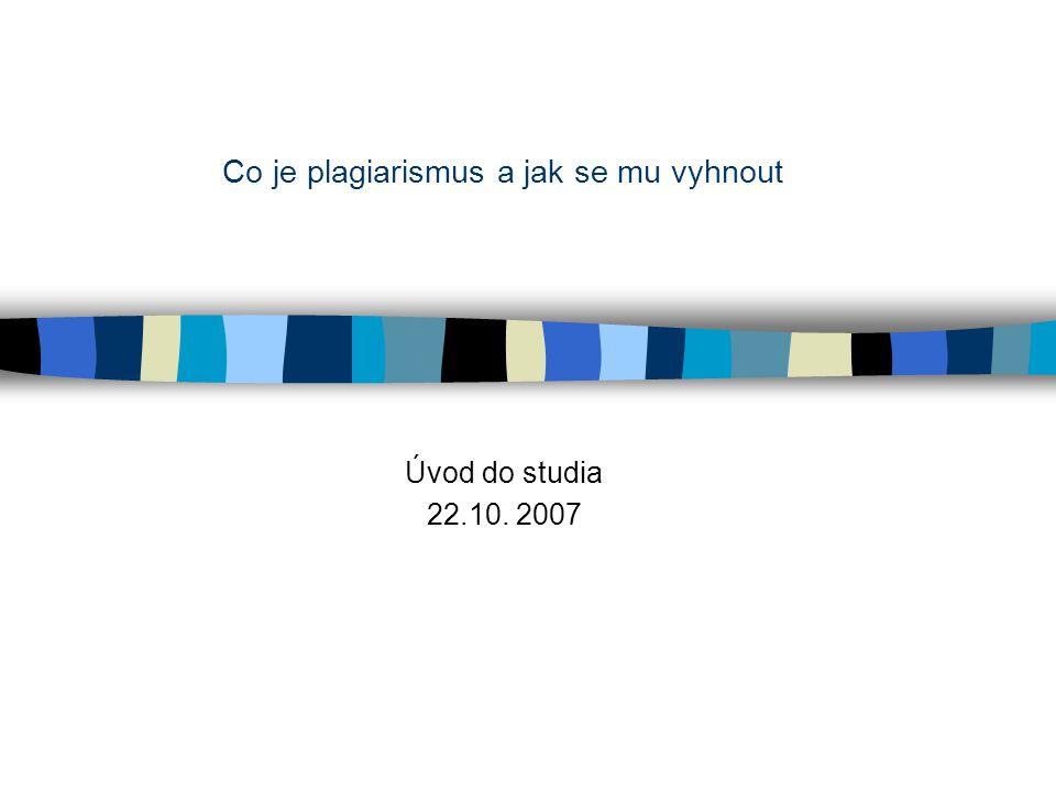 Co je plagiarismus a jak se mu vyhnout Úvod do studia 22.10. 2007